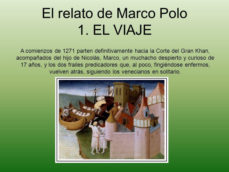 El relato de Marco Polo 1. EL VIAJE A comienzos de 1271 parten definitivamente hacia la Corte del Gran Khan, acompañados del hijo de Nicolás, Marco, u