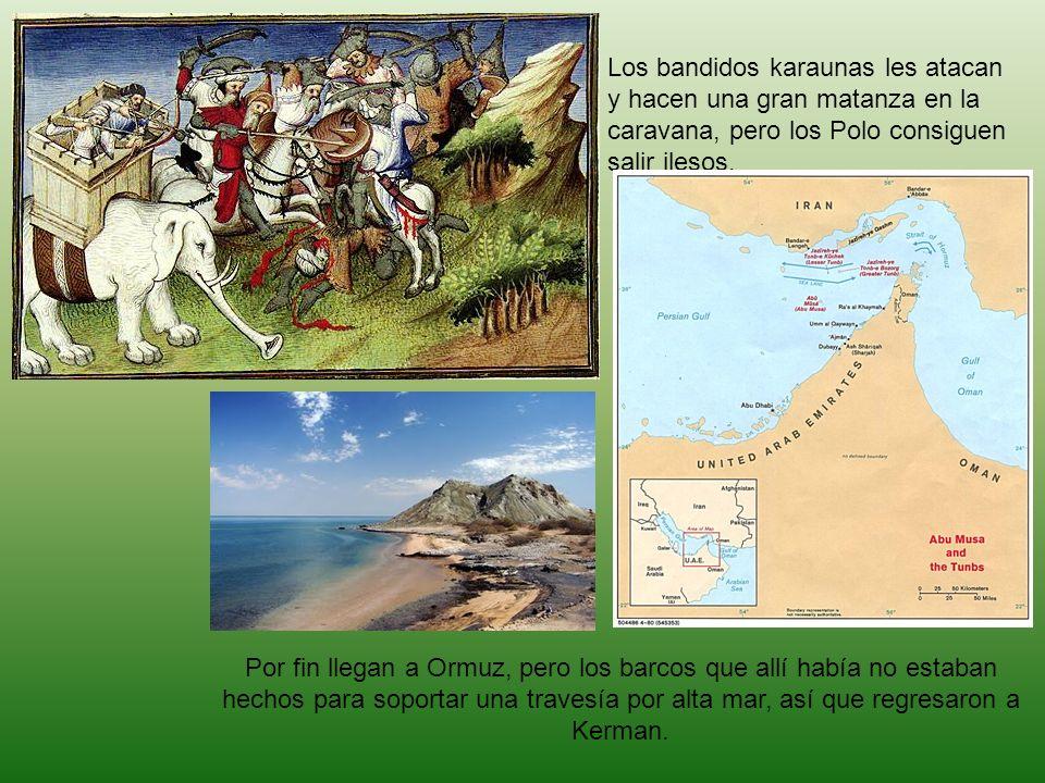 Los bandidos karaunas les atacan y hacen una gran matanza en la caravana, pero los Polo consiguen salir ilesos. Por fin llegan a Ormuz, pero los barco