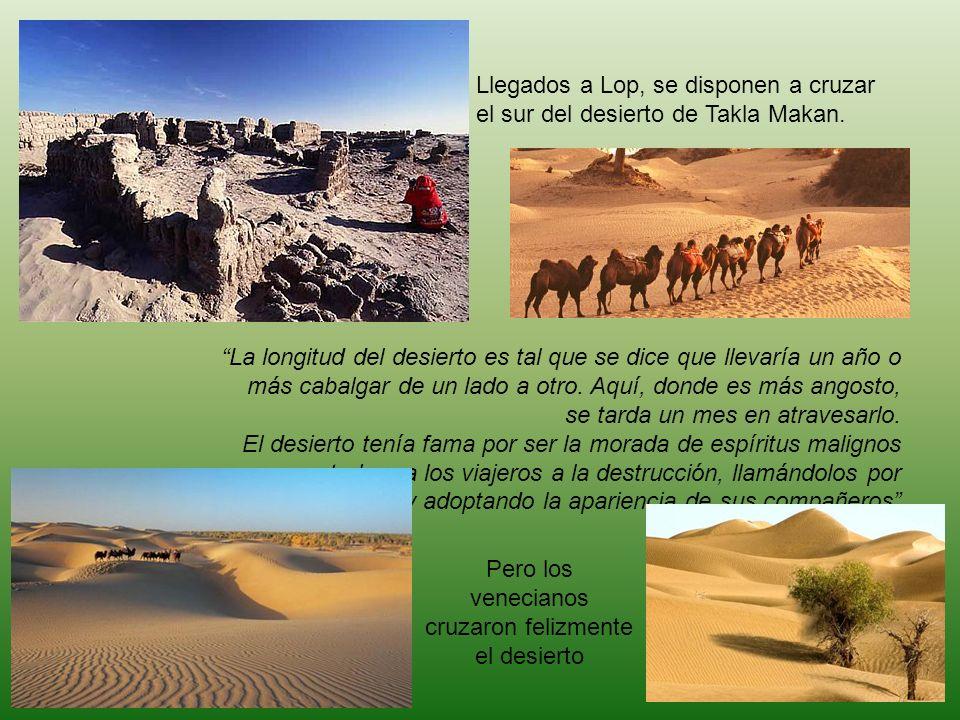 Llegados a Lop, se disponen a cruzar el sur del desierto de Takla Makan. La longitud del desierto es tal que se dice que llevaría un año o más cabalga