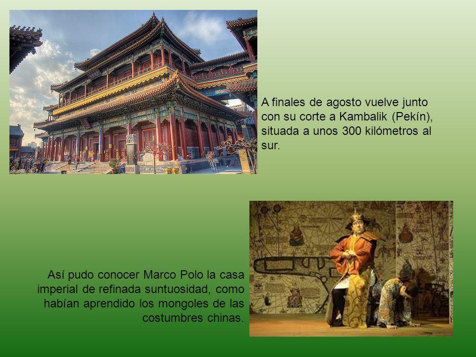 A finales de agosto vuelve junto con su corte a Kambalik (Pekín), situada a unos 300 kilómetros al sur. Así pudo conocer Marco Polo la casa imperial d