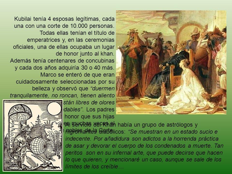 Kubilai tenía 4 esposas legítimas, cada una con una corte de 10.000 personas. Todas ellas tenían el título de emperatrices y, en las ceremonias oficia