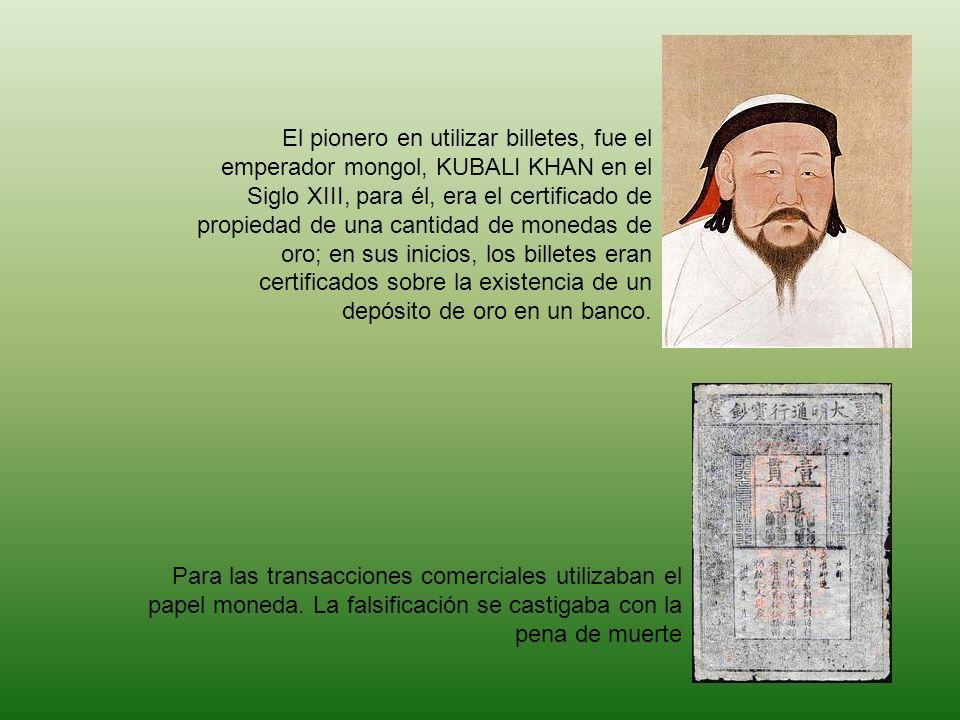 Para las transacciones comerciales utilizaban el papel moneda. La falsificación se castigaba con la pena de muerte El pionero en utilizar billetes, fu