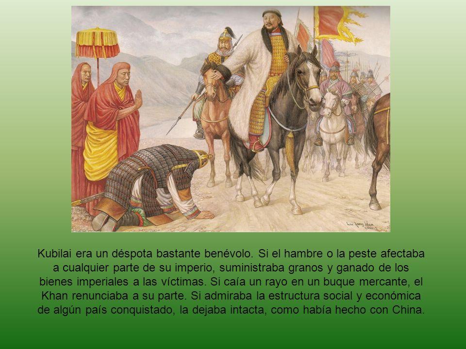 Kubilai era un déspota bastante benévolo. Si el hambre o la peste afectaba a cualquier parte de su imperio, suministraba granos y ganado de los bienes