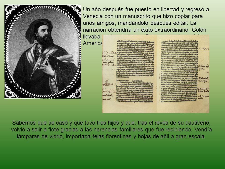 Un año después fue puesto en libertad y regresó a Venecia con un manuscrito que hizo copiar para unos amigos, mandándolo después editar. La narración
