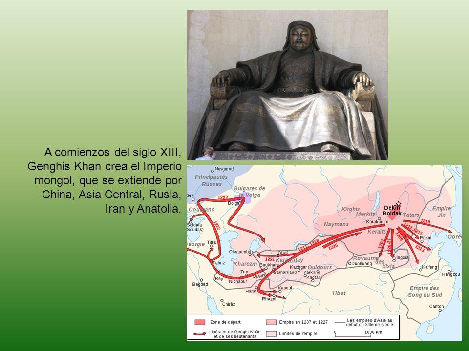 A comienzos del siglo XIII, Genghis Khan crea el Imperio mongol, que se extiende por China, Asia Central, Rusia, Iran y Anatolia.