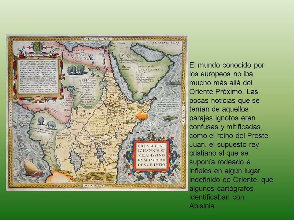 El mundo conocido por los europeos no iba mucho más allá del Oriente Próximo. Las pocas noticias que se tenían de aquellos parajes ignotos eran confus