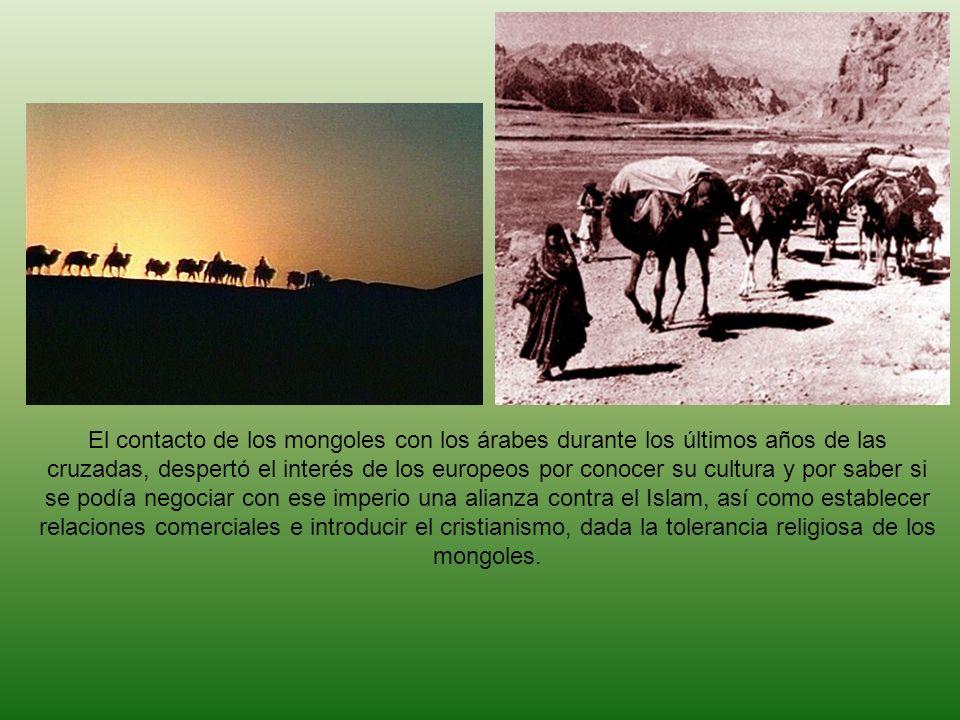 El contacto de los mongoles con los árabes durante los últimos años de las cruzadas, despertó el interés de los europeos por conocer su cultura y por