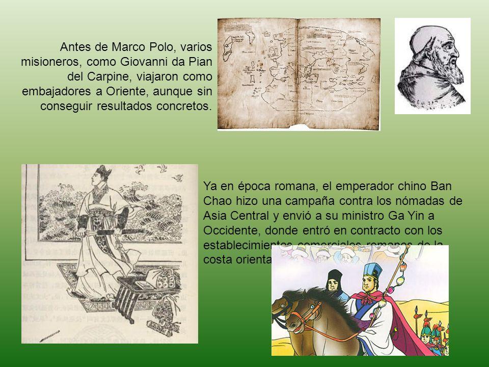 Antes de Marco Polo, varios misioneros, como Giovanni da Pian del Carpine, viajaron como embajadores a Oriente, aunque sin conseguir resultados concre
