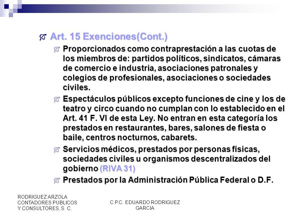 C.P.C. EDUARDO RODRIGUEZ GARCIA RODRIGUEZ ARZOLA CONTADORES PUBLICOS Y CONSULTORES, S. C. Art. 15 Exenciones(Cont.) Art. 15 Exenciones(Cont.) Deriven
