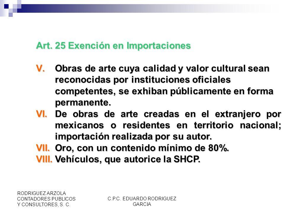 C.P.C. EDUARDO RODRIGUEZ GARCIA RODRIGUEZ ARZOLA CONTADORES PUBLICOS Y CONSULTORES, S. C. Art. 25 Exención en Importaciones (RIVA 38 y 39,) I.Si no se