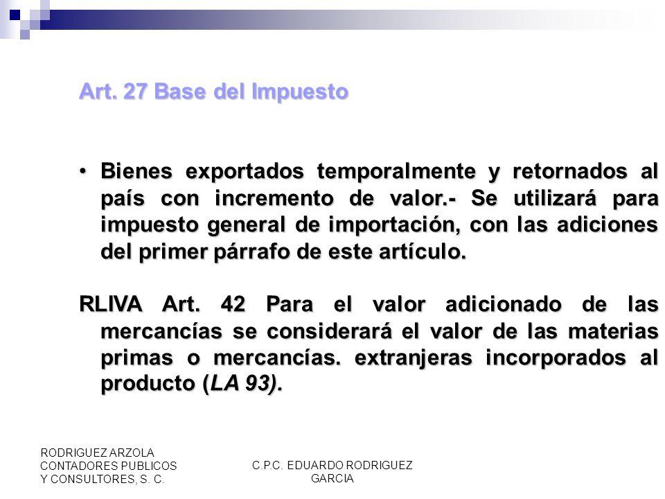 C.P.C. EDUARDO RODRIGUEZ GARCIA RODRIGUEZ ARZOLA CONTADORES PUBLICOS Y CONSULTORES, S. C. Art. 27 Base del Impuesto Valor para impuesto general de imp