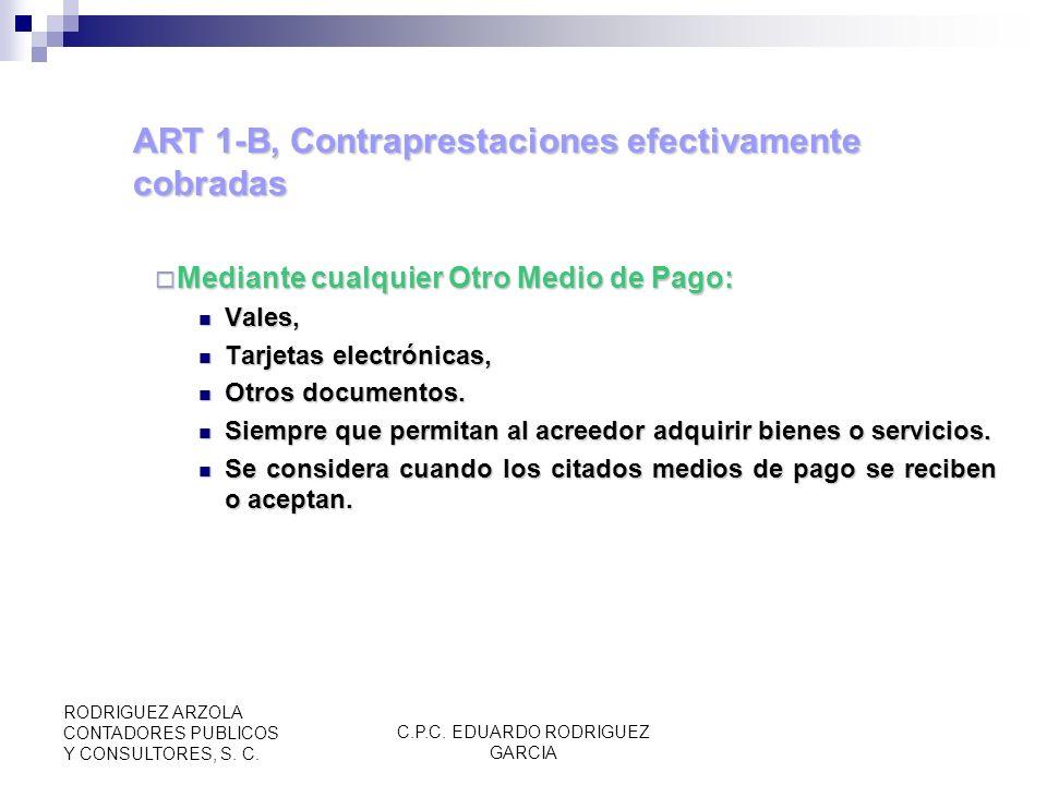 C.P.C. EDUARDO RODRIGUEZ GARCIA RODRIGUEZ ARZOLA CONTADORES PUBLICOS Y CONSULTORES, S. C. ART 1-B, Contraprestaciones efectivamente cobradas Se consid
