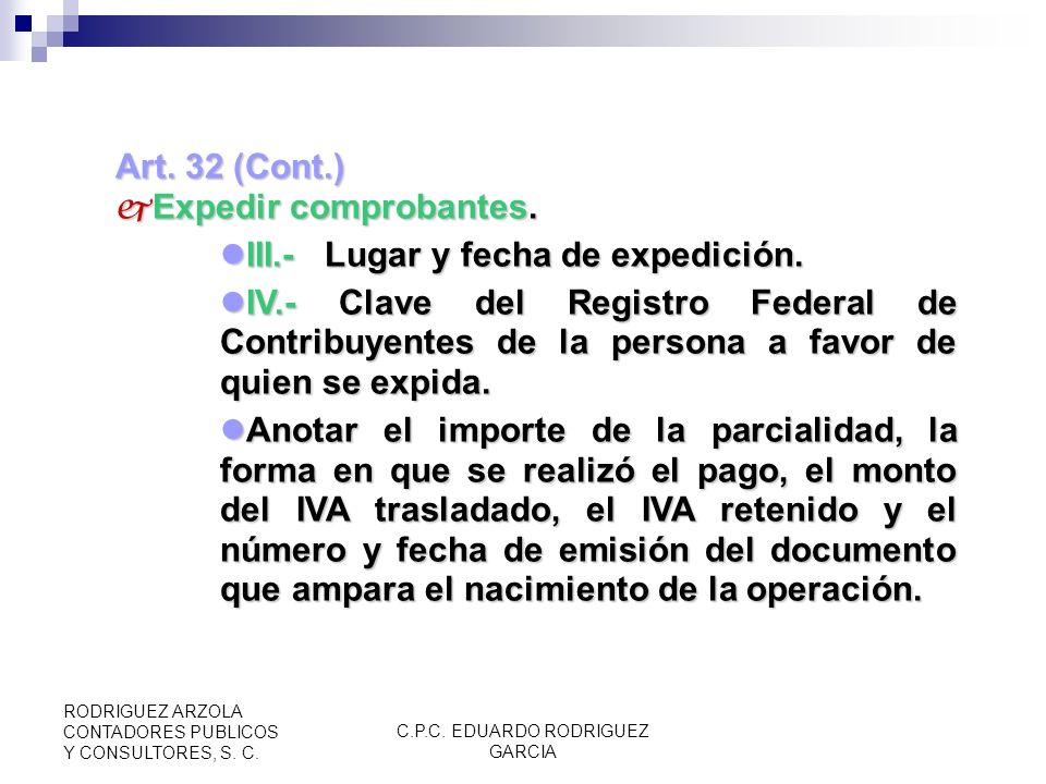 C.P.C. EDUARDO RODRIGUEZ GARCIA RODRIGUEZ ARZOLA CONTADORES PUBLICOS Y CONSULTORES, S. C. Art. 32 (Cont.) Expedir comprobantes. Expedir comprobantes.