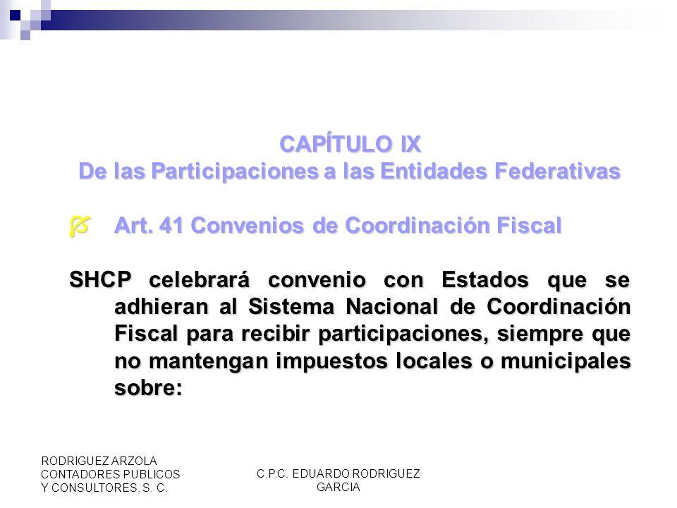 C.P.C. EDUARDO RODRIGUEZ GARCIA RODRIGUEZ ARZOLA CONTADORES PUBLICOS Y CONSULTORES, S. C. CAPÍTULO VIII De las Facultades de las Autoridades Art. 39 A