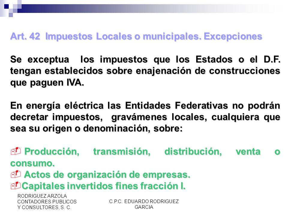 C.P.C. EDUARDO RODRIGUEZ GARCIA RODRIGUEZ ARZOLA CONTADORES PUBLICOS Y CONSULTORES, S. C. Art. 41 (Cont.) VI.Espectáculos públicos: obras de teatro y