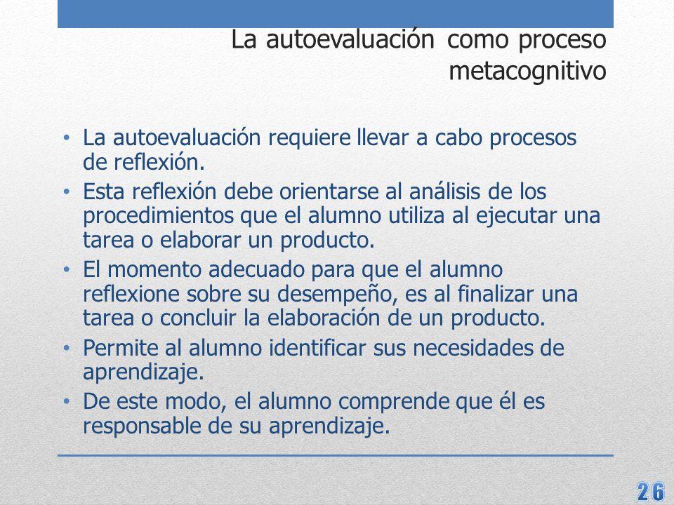 La autoevaluación como proceso metacognitivo La autoevaluación requiere llevar a cabo procesos de reflexión.