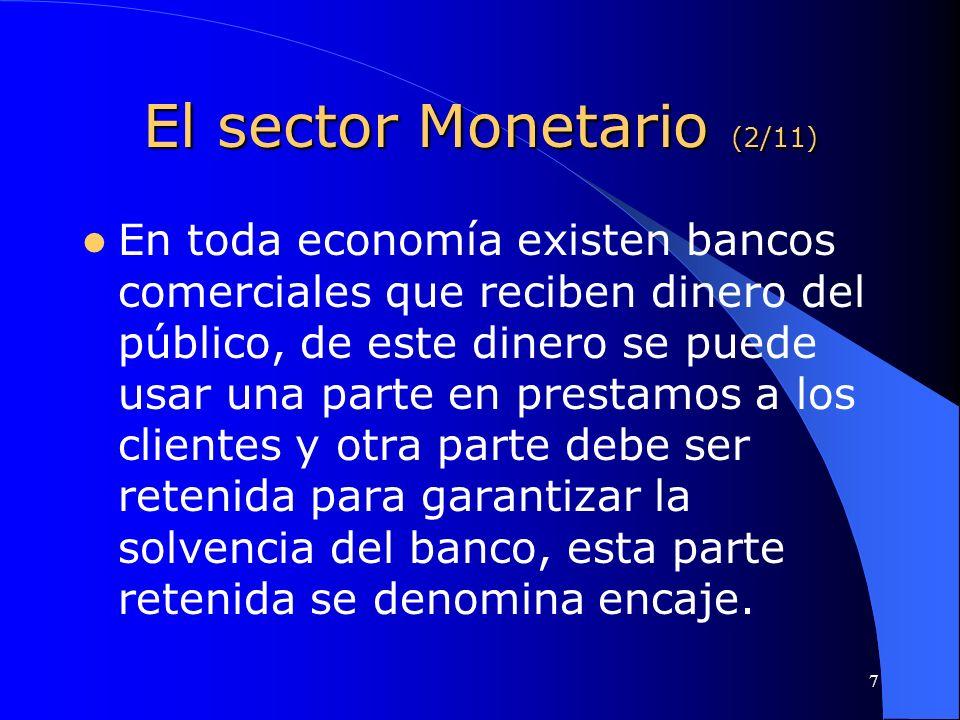 8 El sector Monetario (3/11) Los bancos comerciales a través de los prestamos a sus clientes permite que una misma cantidad de billetes y monedas se multiplique por las sucesivas operaciones de crédito con los mismos billetes y monedas.