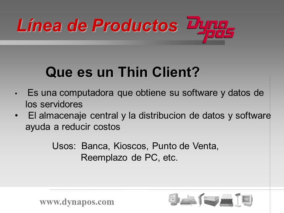 Que es un Thin Client? Línea de Productos www.dynapos.com Es una computadora que obtiene su software y datos de los servidores El almacenaje central y