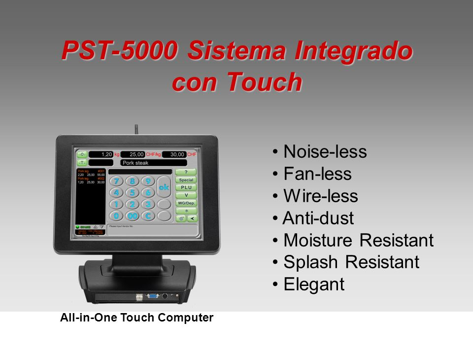 PST-5000 Sistema Integrado con Touch Noise-less Fan-less Wire-less Anti-dust Moisture Resistant Splash Resistant Elegant All-in-One Touch Computer