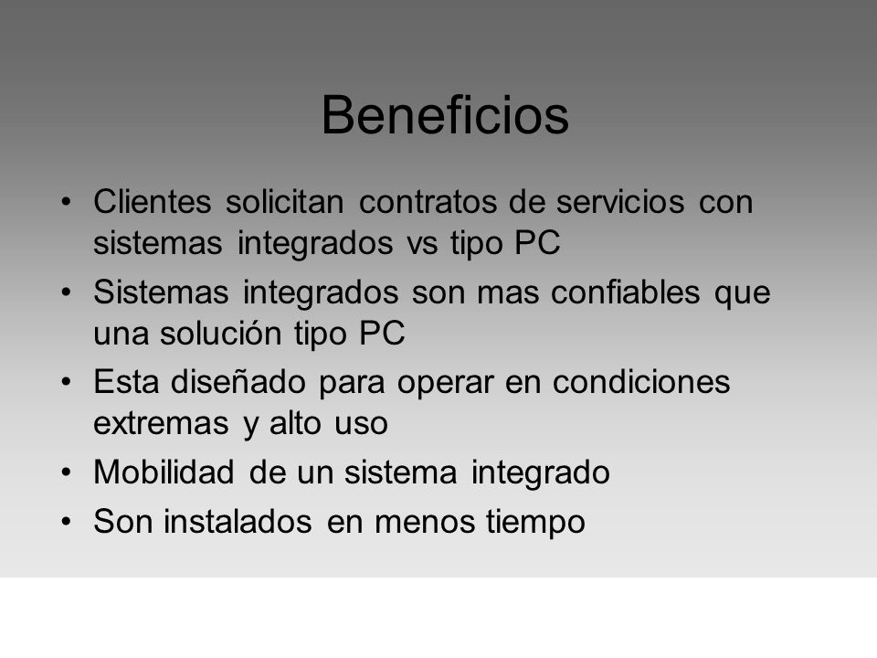 Beneficios Clientes solicitan contratos de servicios con sistemas integrados vs tipo PC Sistemas integrados son mas confiables que una solución tipo P