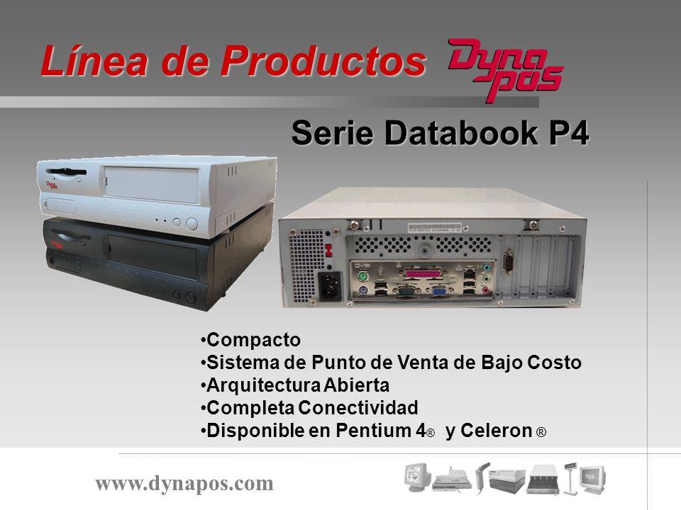 Serie Databook P4 Línea de Productos www.dynapos.com PCB con mas capas (layers) Ventiladores ball bearing Feedback de clientes en ambiente POS Factores Diferenciadores