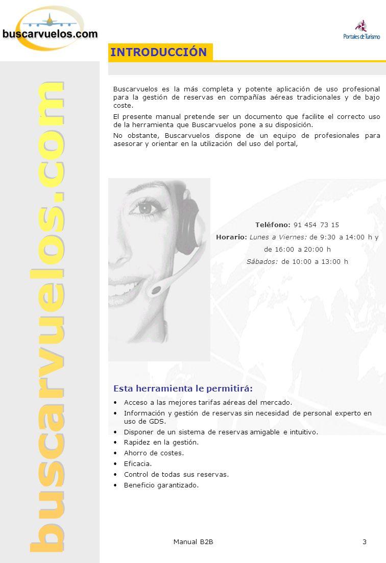 Manual B2B 3 INTRODUCCIÓN Teléfono: 91 454 73 15 Horario: Lunes a Viernes: de 9:30 a 14:00 h y de 16:00 a 20:00 h Sábados: de 10:00 a 13:00 h Buscarvu