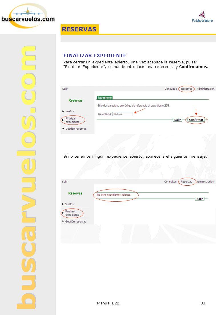 Manual B2B 33 FINALIZAR EXPEDIENTE Para cerrar un expediente abierto, una vez acabada la reserva, pulsar Finalizar Expediente, se puede introducir una
