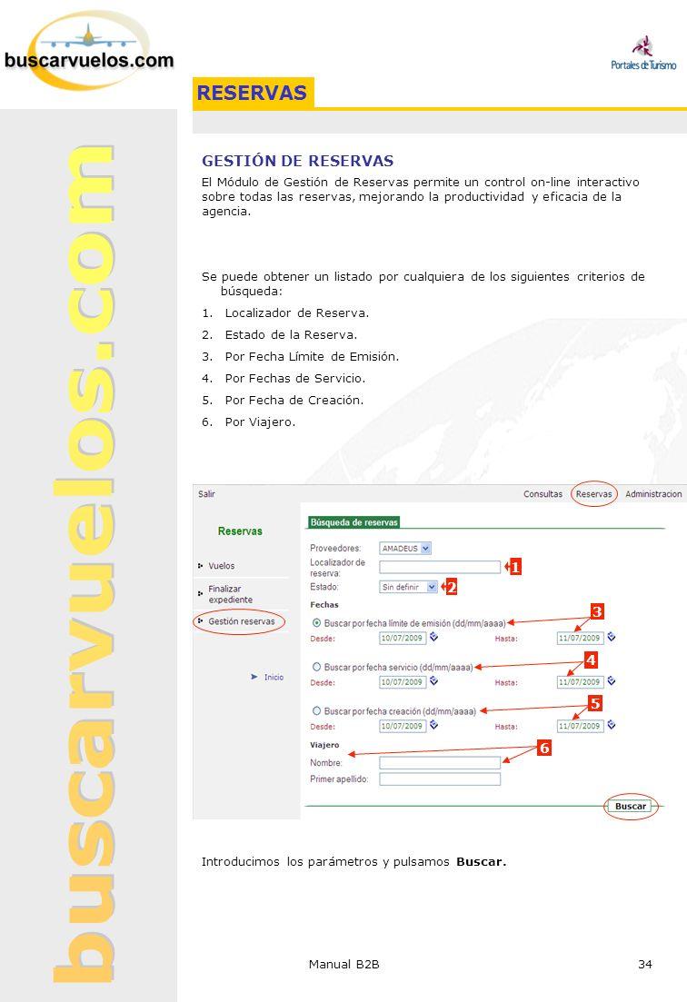 Manual B2B 34 GESTIÓN DE RESERVAS El Módulo de Gestión de Reservas permite un control on-line interactivo sobre todas las reservas, mejorando la produ
