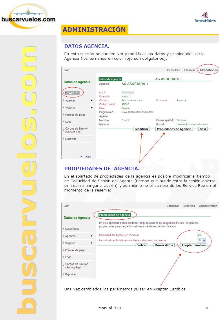 Manual B2B 4 DATOS AGENCIA. En esta sección se pueden ver y modificar los datos y propiedades de la Agencia (los términos en color rojo son obligatori