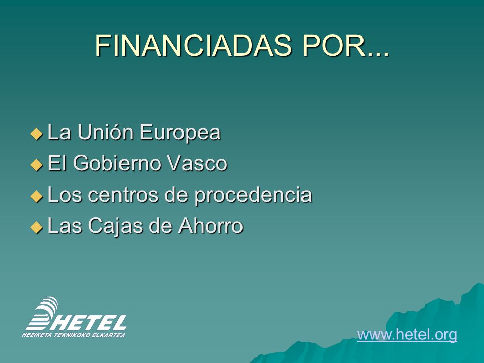 FINANCIADAS POR... La Unión Europea La Unión Europea El Gobierno Vasco El Gobierno Vasco Los centros de procedencia Los centros de procedencia Las Caj