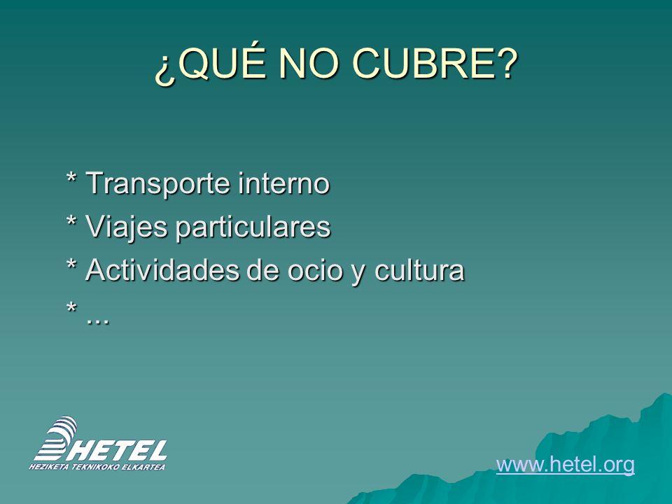 ¿QUÉ NO CUBRE. * Transporte interno * Viajes particulares * Actividades de ocio y cultura *...