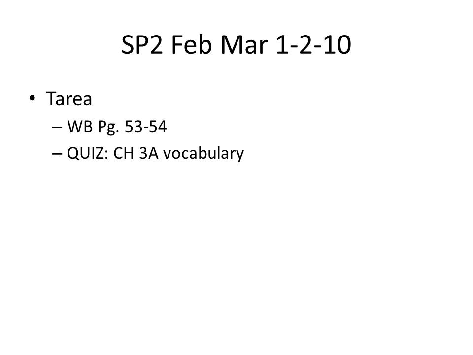 SP2 Feb Mar 1-2-10 Tarea – WB Pg. 53-54 – QUIZ: CH 3A vocabulary