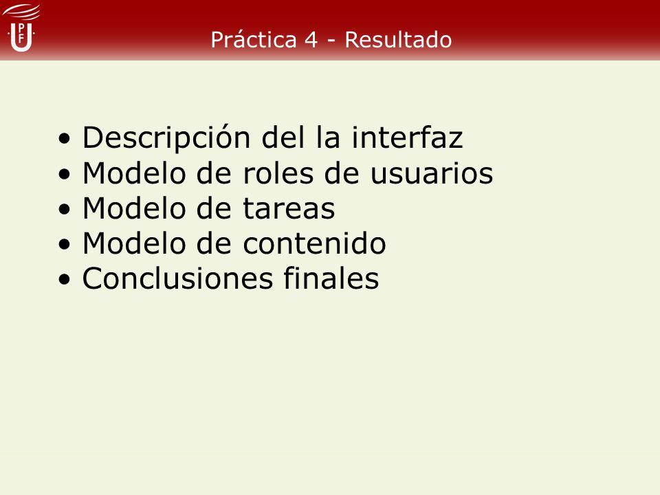 Práctica 4 - Resultado Descripción del la interfaz Modelo de roles de usuarios Modelo de tareas Modelo de contenido Conclusiones finales