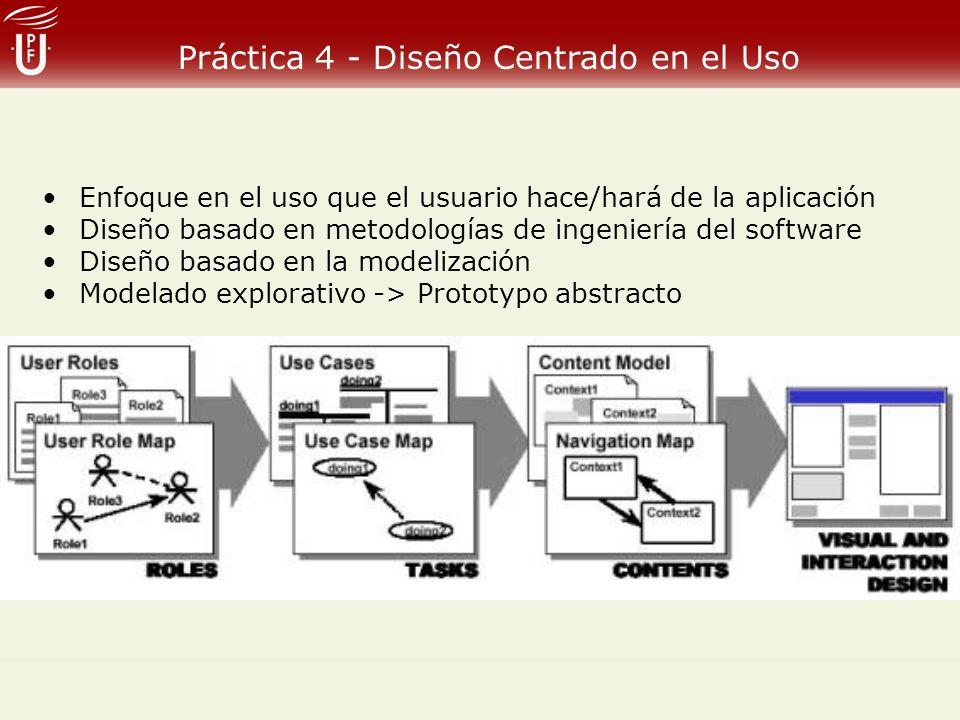 Práctica 4 - Diseño Centrado en el Uso Enfoque en el uso que el usuario hace/hará de la aplicación Diseño basado en metodologías de ingeniería del sof