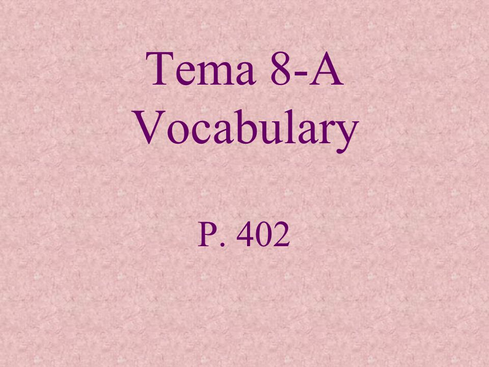 Tema 8-A Vocabulary P. 402