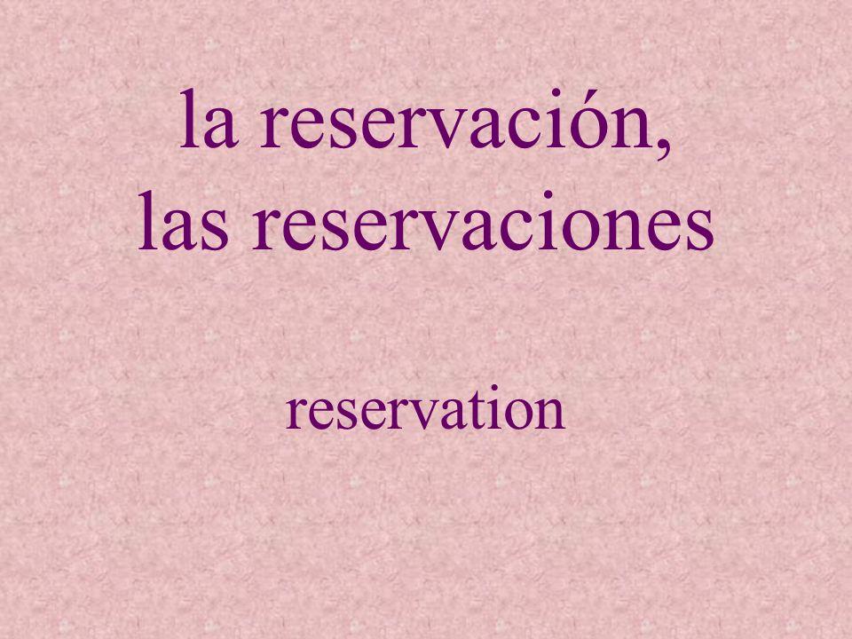 la reservación, las reservaciones reservation