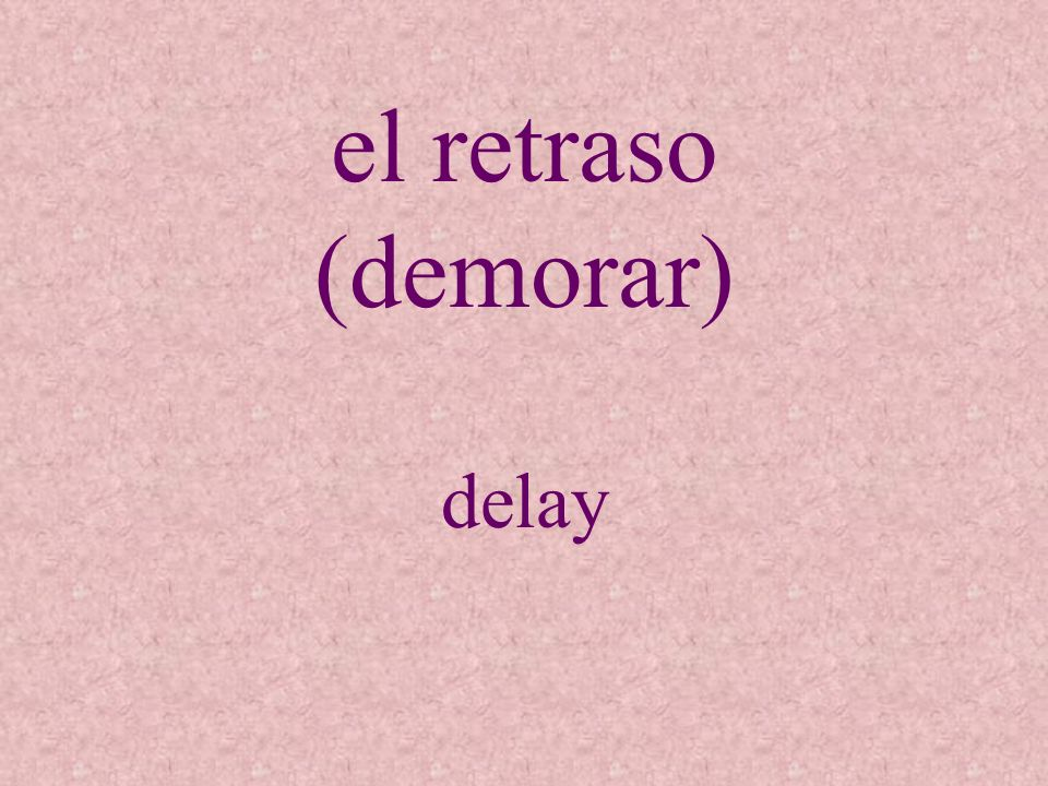 el retraso (demorar) delay