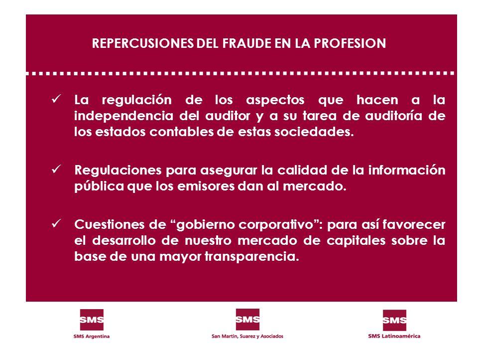 REPERCUSIONES DEL FRAUDE EN LA PROFESION La regulación de los aspectos que hacen a la independencia del auditor y a su tarea de auditoría de los estad