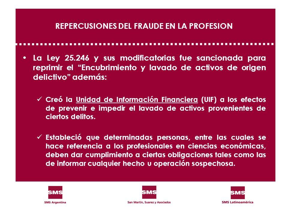 REPERCUSIONES DEL FRAUDE EN LA PROFESION La Ley 25.246 y sus modificatorias fue sancionada para reprimir el Encubrimiento y lavado de activos de orige