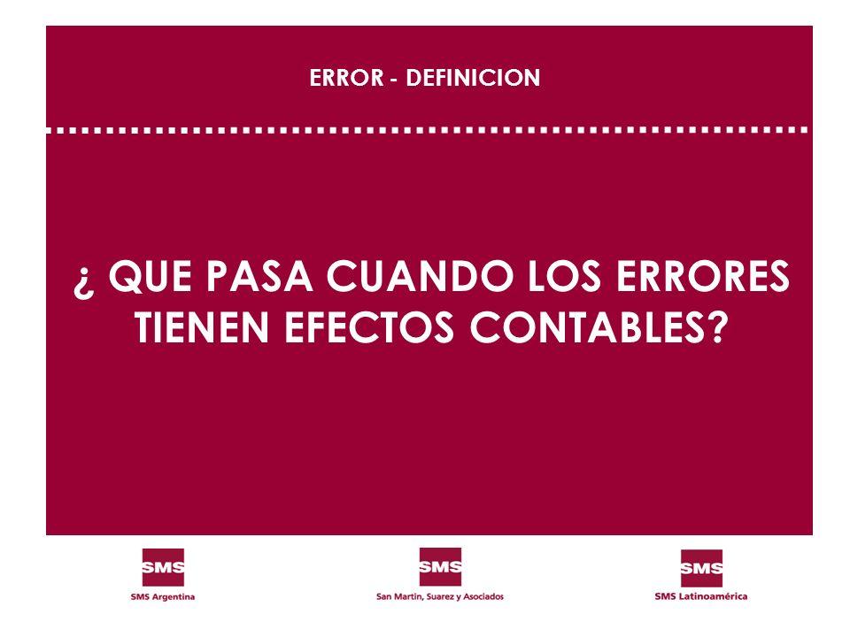 ERROR - DEFINICION ¿ QUE PASA CUANDO LOS ERRORES TIENEN EFECTOS CONTABLES?