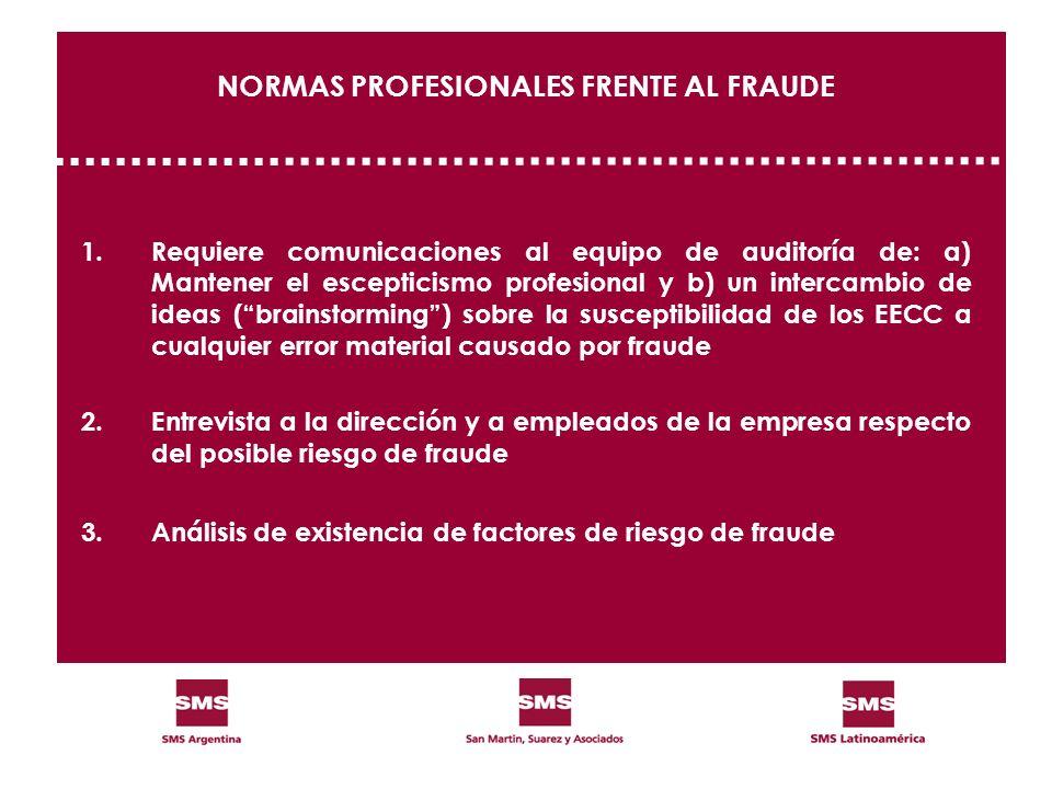NORMAS PROFESIONALES FRENTE AL FRAUDE 1.Requiere comunicaciones al equipo de auditoría de: a) Mantener el escepticismo profesional y b) un intercambio