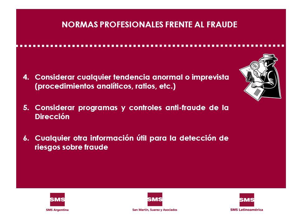 NORMAS PROFESIONALES FRENTE AL FRAUDE 4.Considerar cualquier tendencia anormal o imprevista (procedimientos analíticos, ratios, etc.) 5.Considerar pro