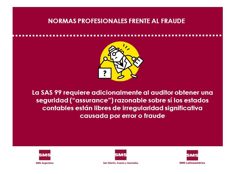 NORMAS PROFESIONALES FRENTE AL FRAUDE La SAS 99 requiere adicionalmente al auditor obtener una seguridad (assurance) razonable sobre sí los estados co