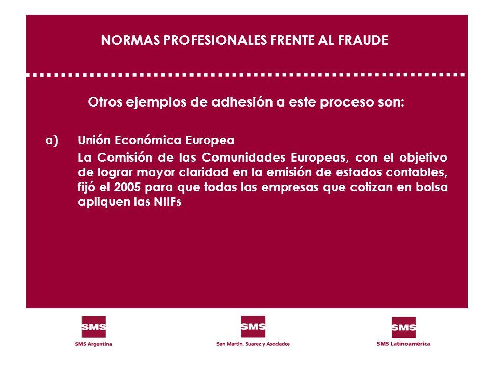 NORMAS PROFESIONALES FRENTE AL FRAUDE Otros ejemplos de adhesión a este proceso son: a)Unión Económica Europea La Comisión de las Comunidades Europeas