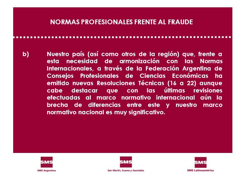 NORMAS PROFESIONALES FRENTE AL FRAUDE b)Nuestro país (así como otros de la región) que, frente a esta necesidad de armonización con las Normas Interna