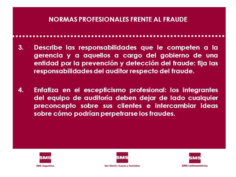NORMAS PROFESIONALES FRENTE AL FRAUDE 3.Describe las responsabilidades que le competen a la gerencia y a aquellos a cargo del gobierno de una entidad