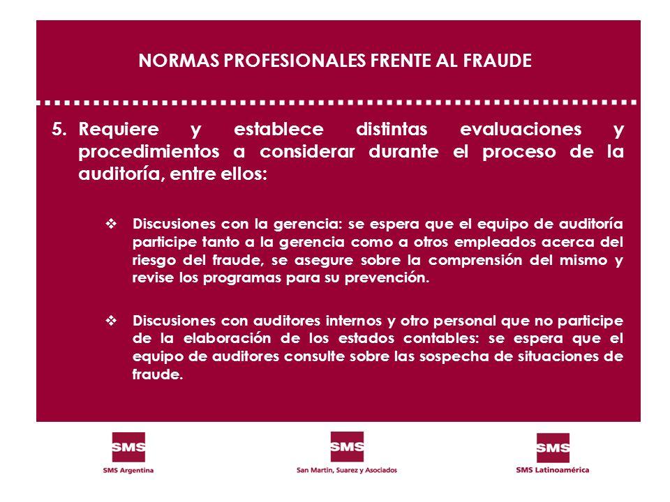 NORMAS PROFESIONALES FRENTE AL FRAUDE 5.Requiere y establece distintas evaluaciones y procedimientos a considerar durante el proceso de la auditoría,