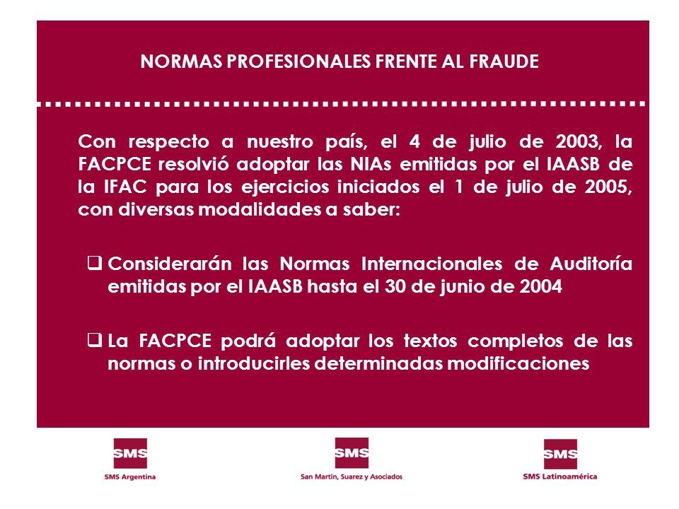 NORMAS PROFESIONALES FRENTE AL FRAUDE Con respecto a nuestro país, el 4 de julio de 2003, la FACPCE resolvió adoptar las NIAs emitidas por el IAASB de