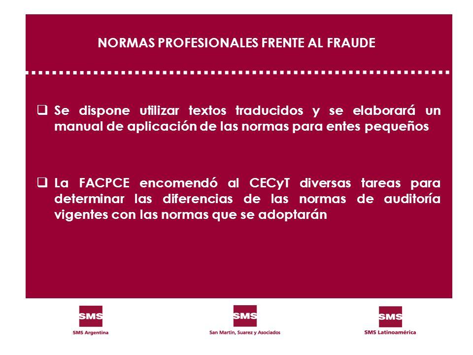 NORMAS PROFESIONALES FRENTE AL FRAUDE Se dispone utilizar textos traducidos y se elaborará un manual de aplicación de las normas para entes pequeños L