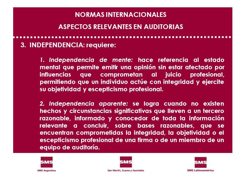 3.INDEPENDENCIA: requiere: 1.Independencia de mente: hace referencia al estado mental que permite emitir una opinión sin estar afectado por influencia